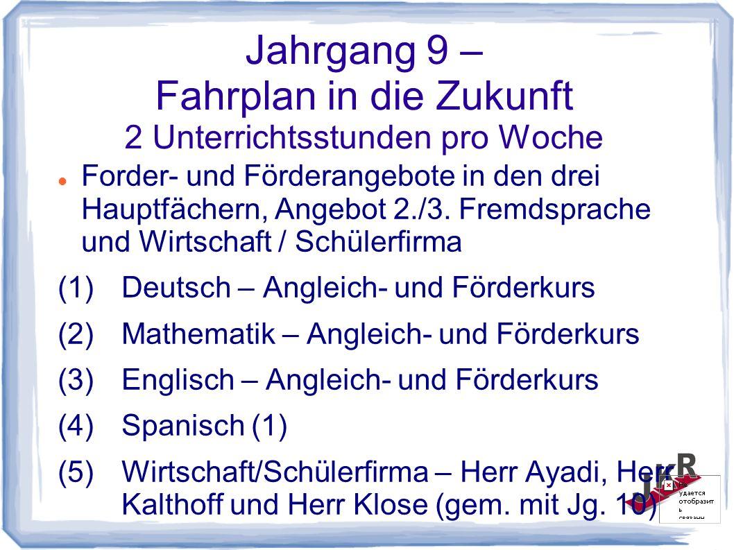 Jahrgang 9 – Fahrplan in die Zukunft 2 Unterrichtsstunden pro Woche Forder- und Förderangebote in den drei Hauptfächern, Angebot 2./3.