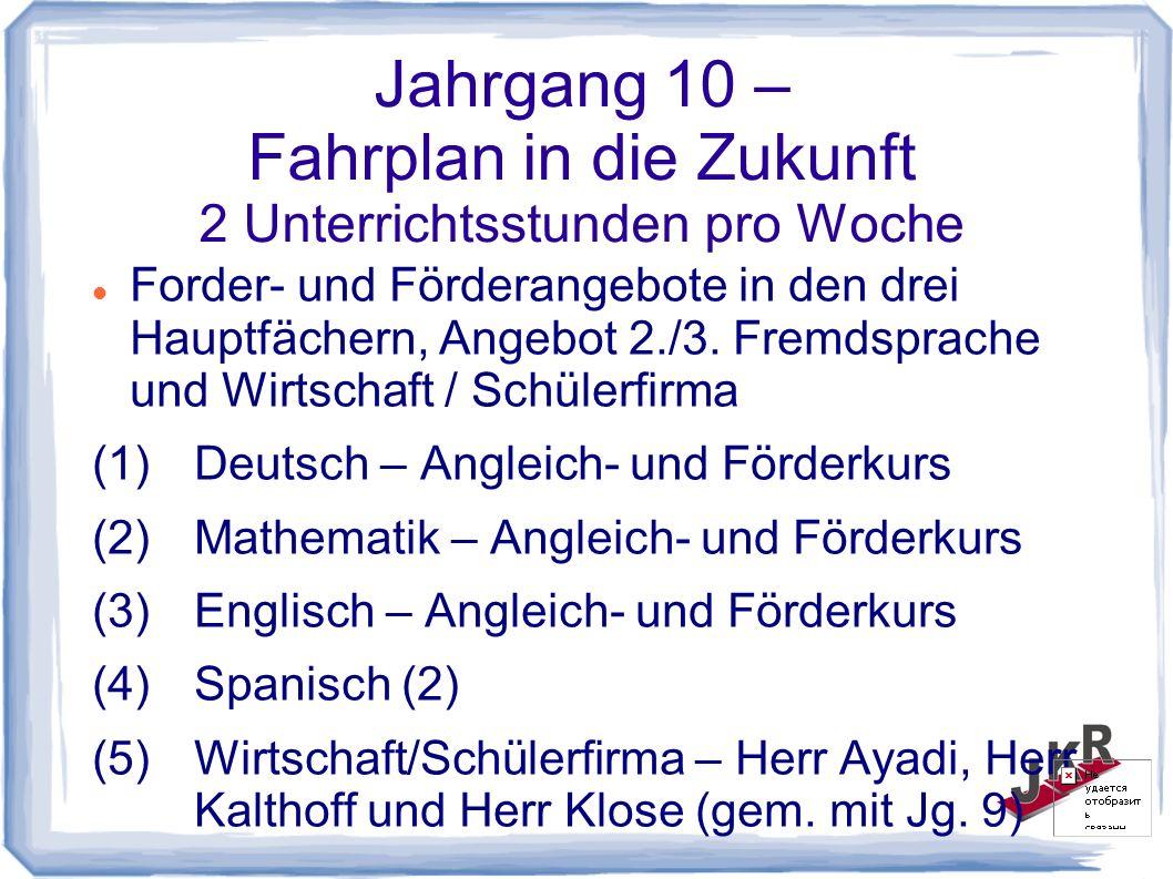 Jahrgang 10 – Fahrplan in die Zukunft 2 Unterrichtsstunden pro Woche Forder- und Förderangebote in den drei Hauptfächern, Angebot 2./3.