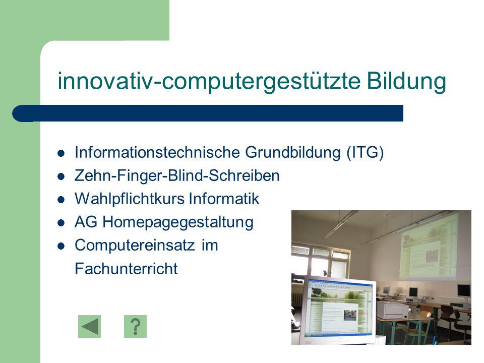 innovativ-computergestützte Bildung Informationstechnische Grundbildung (ITG) Zehn-Finger-Blind-Schreiben Wahlpflichtkurs Informatik AG Homepagegestaltung Computereinsatz im Fachunterricht