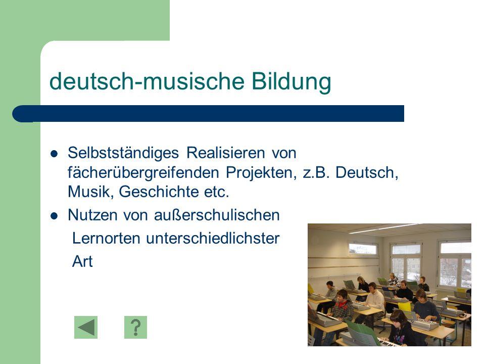 deutsch-musische Bildung Selbstständiges Realisieren von fächerübergreifenden Projekten, z.B.
