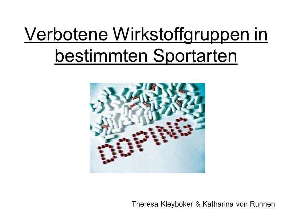 Verbotene Wirkstoffgruppen in bestimmten Sportarten Theresa Kleyböker & Katharina von Runnen
