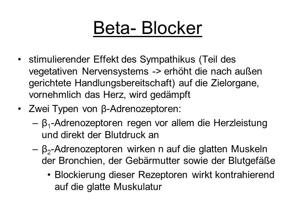 Beta- Blocker stimulierender Effekt des Sympathikus (Teil des vegetativen Nervensystems -> erhöht die nach außen gerichtete Handlungsbereitschaft) auf