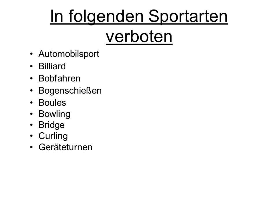 In folgenden Sportarten verboten Automobilsport Billiard Bobfahren Bogenschießen Boules Bowling Bridge Curling Geräteturnen