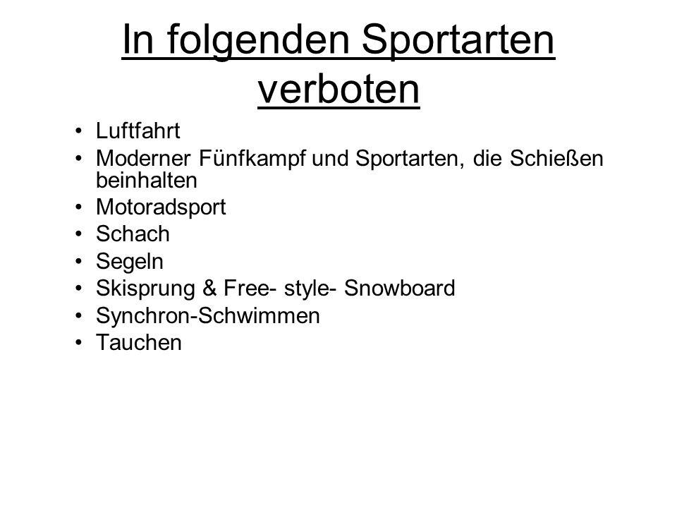 In folgenden Sportarten verboten Luftfahrt Moderner Fünfkampf und Sportarten, die Schießen beinhalten Motoradsport Schach Segeln Skisprung & Free- sty