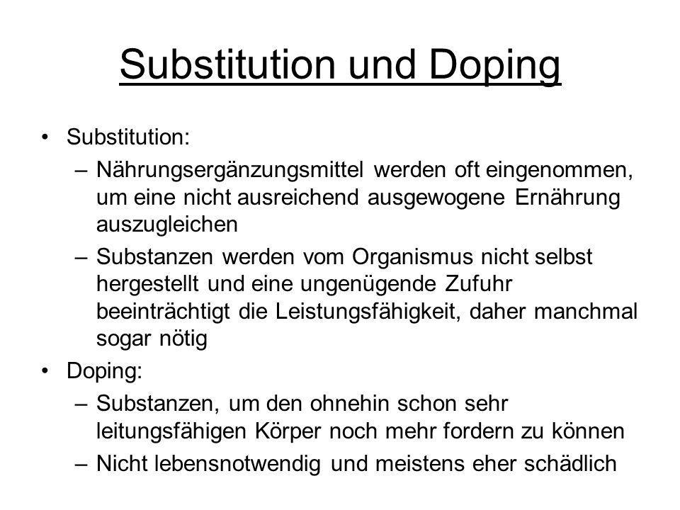 Substitution und Doping Substitution: –Nährungsergänzungsmittel werden oft eingenommen, um eine nicht ausreichend ausgewogene Ernährung auszugleichen