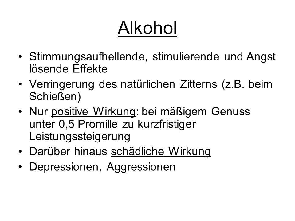 Alkohol Stimmungsaufhellende, stimulierende und Angst lösende Effekte Verringerung des natürlichen Zitterns (z.B. beim Schießen) Nur positive Wirkung: