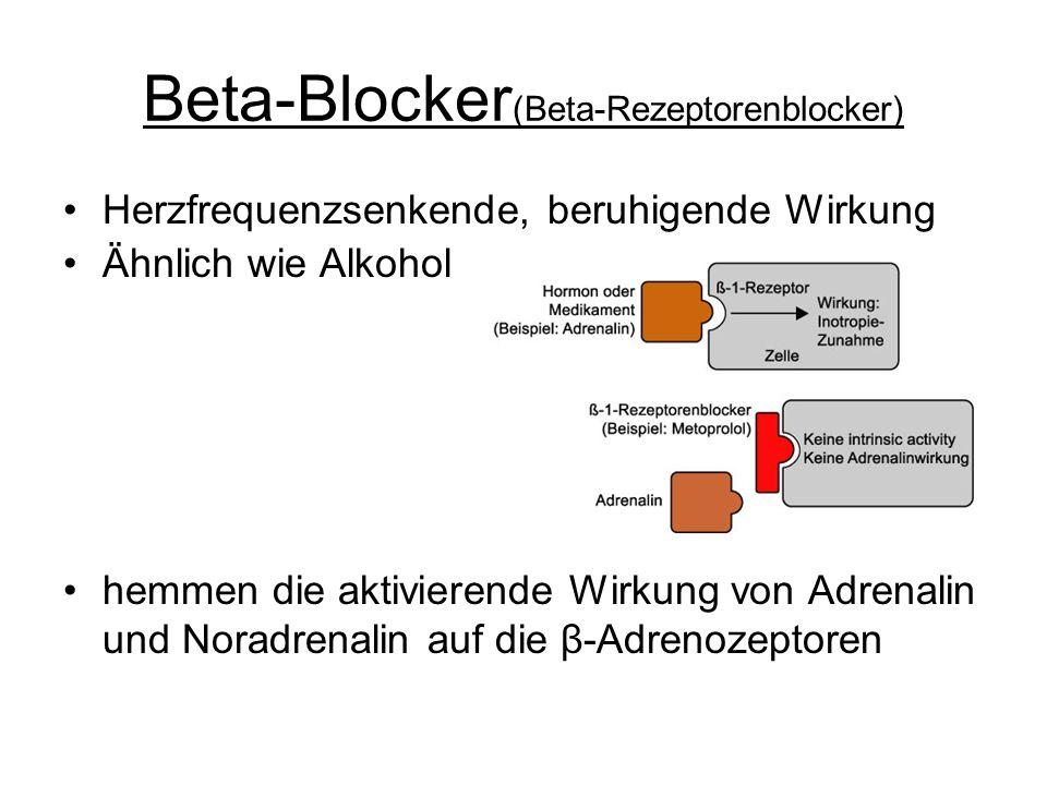 Beta-Blocker (Beta-Rezeptorenblocker) Herzfrequenzsenkende, beruhigende Wirkung Ähnlich wie Alkohol hemmen die aktivierende Wirkung von Adrenalin und