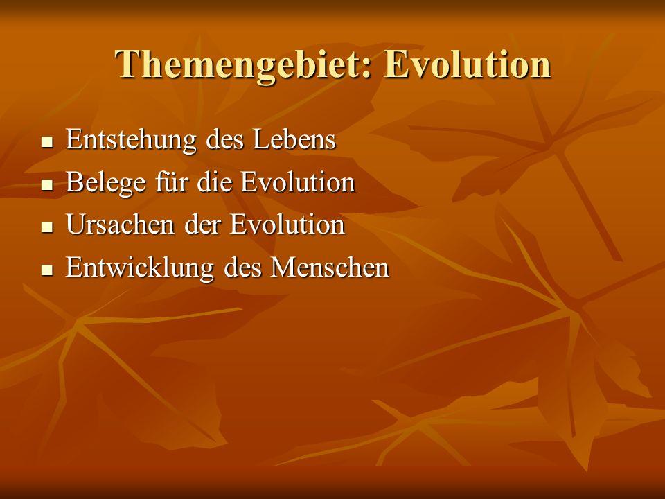 Themengebiet: Evolution Entstehung des Lebens Entstehung des Lebens Belege für die Evolution Belege für die Evolution Ursachen der Evolution Ursachen