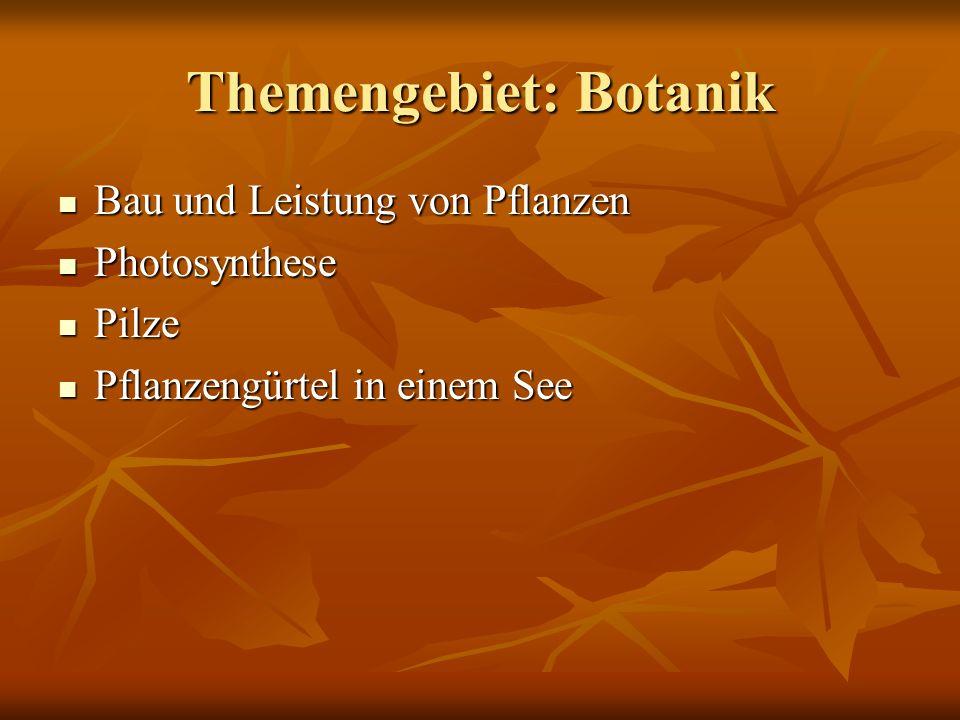 Themengebiet: Botanik Bau und Leistung von Pflanzen Bau und Leistung von Pflanzen Photosynthese Photosynthese Pilze Pilze Pflanzengürtel in einem See