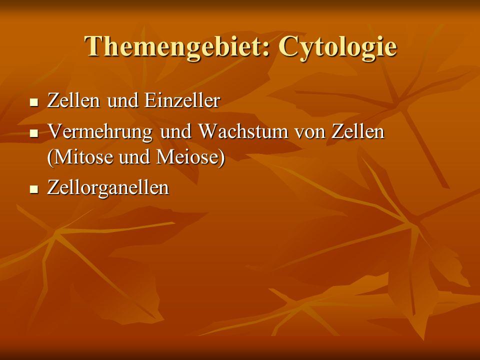 Themengebiet: Cytologie Zellen und Einzeller Zellen und Einzeller Vermehrung und Wachstum von Zellen (Mitose und Meiose) Vermehrung und Wachstum von Z