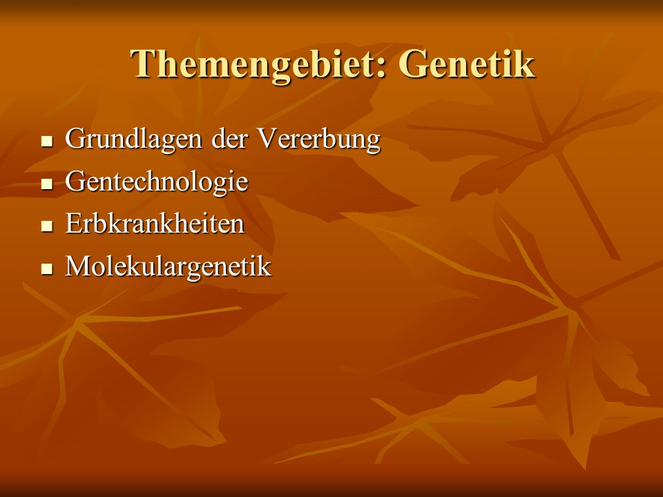 Themengebiet: Genetik Grundlagen der Vererbung Grundlagen der Vererbung Gentechnologie Gentechnologie Erbkrankheiten Erbkrankheiten Molekulargenetik M