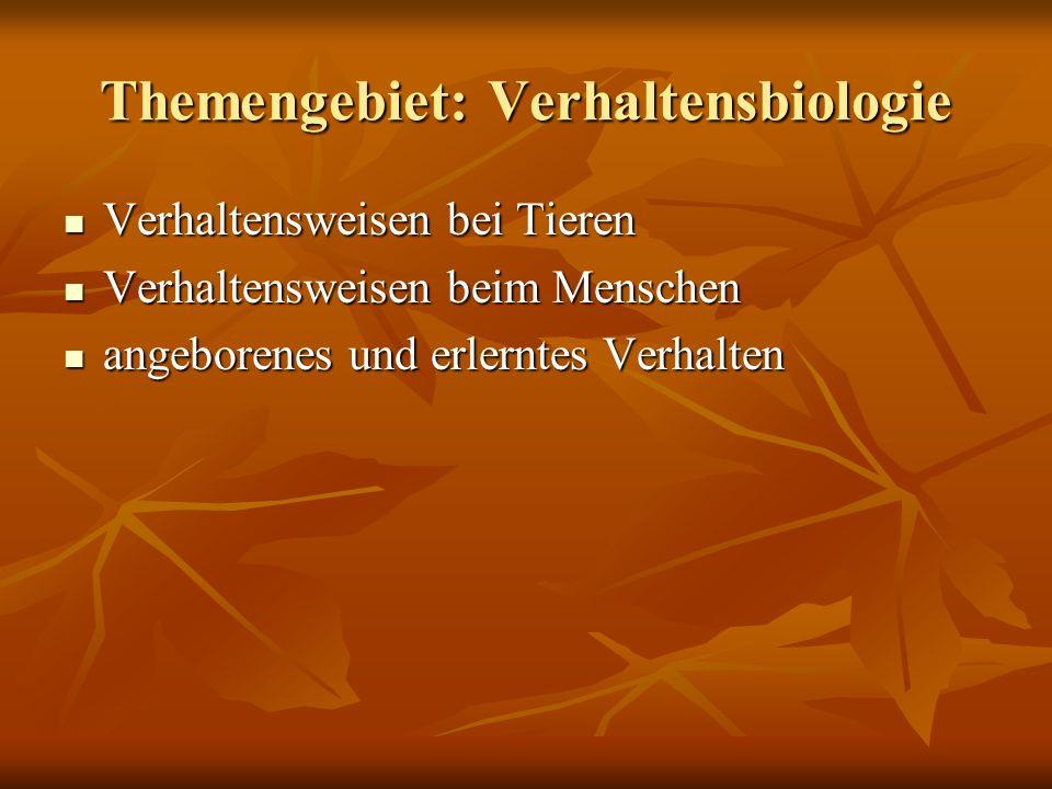 Themengebiet: Verhaltensbiologie Verhaltensweisen bei Tieren Verhaltensweisen bei Tieren Verhaltensweisen beim Menschen Verhaltensweisen beim Menschen