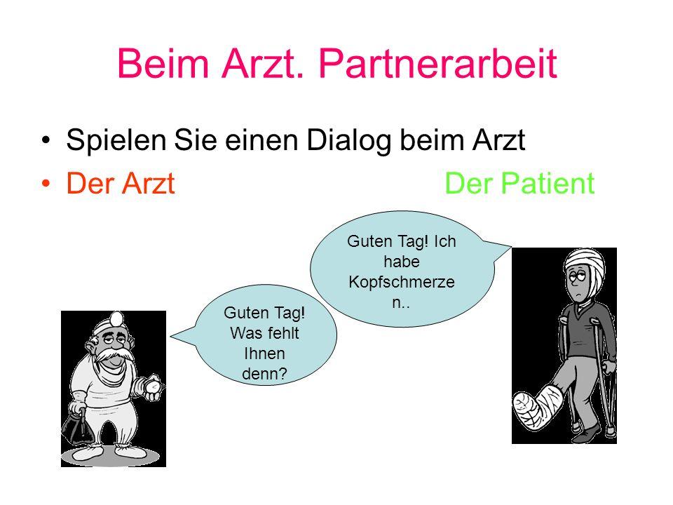 Beim Arzt.Partnerarbeit Spielen Sie einen Dialog beim Arzt Der ArztDer Patient Guten Tag.