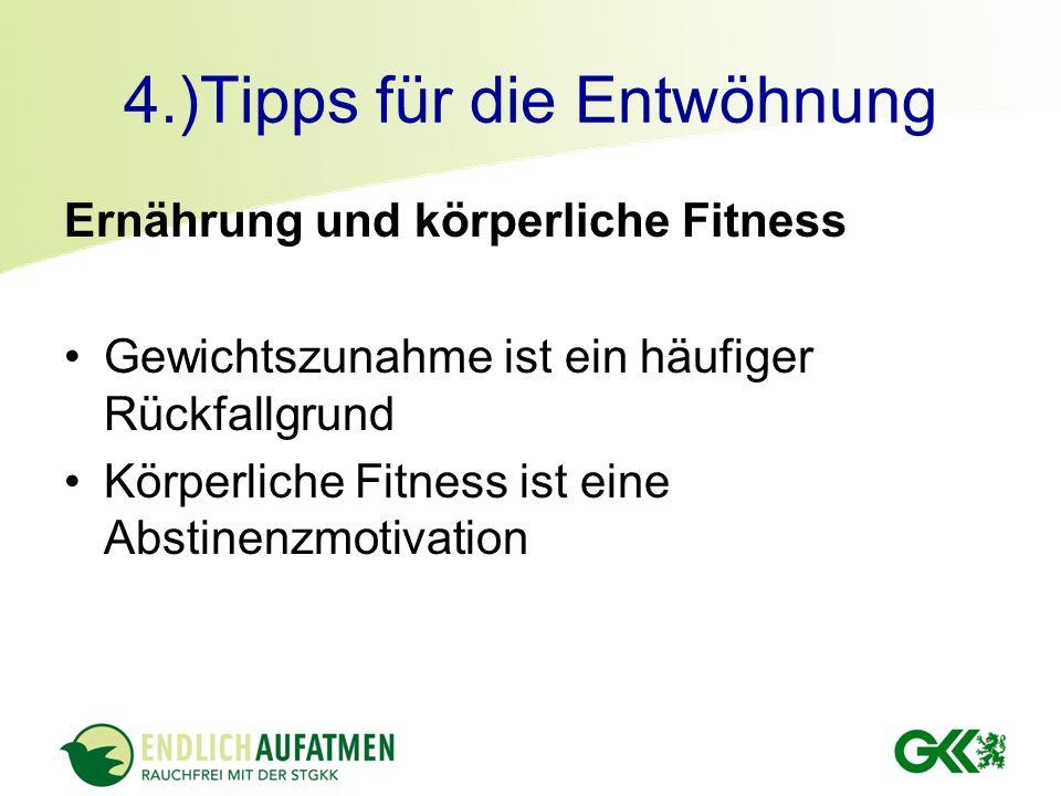 4.)Tipps für die Entwöhnung Ernährung und körperliche Fitness Gewichtszunahme ist ein häufiger Rückfallgrund Körperliche Fitness ist eine Abstinenzmotivation
