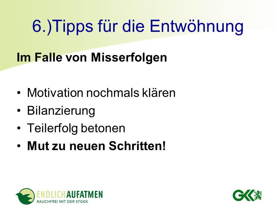 6.)Tipps für die Entwöhnung Im Falle von Misserfolgen Motivation nochmals klären Bilanzierung Teilerfolg betonen Mut zu neuen Schritten!