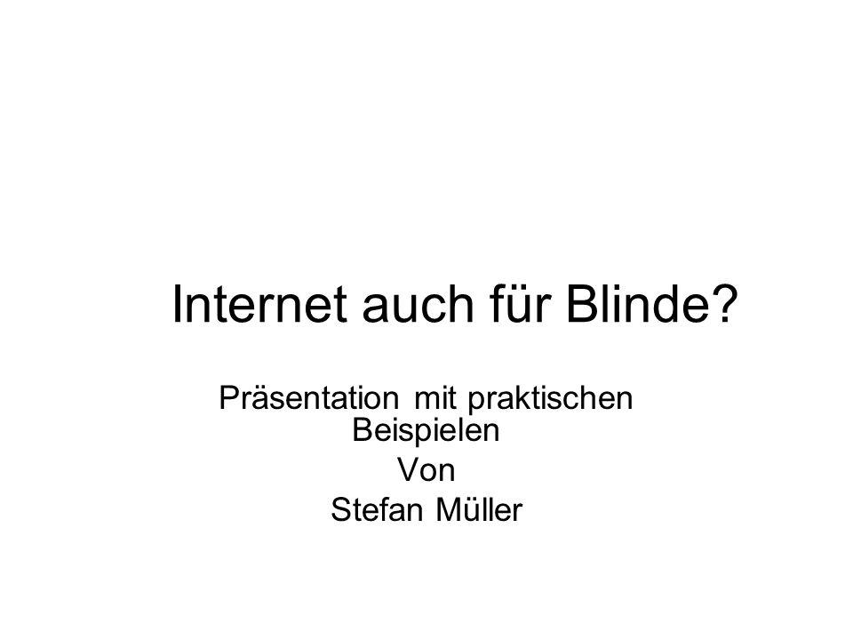 Internet auch für Blinde Präsentation mit praktischen Beispielen Von Stefan Müller