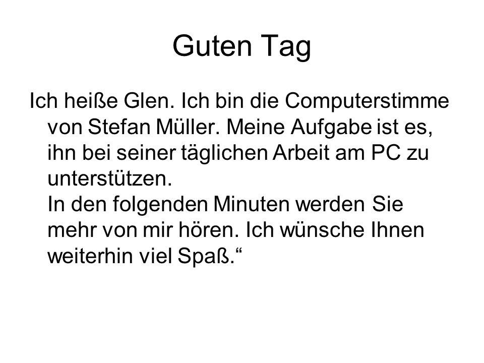Guten Tag Ich heiße Glen. Ich bin die Computerstimme von Stefan Müller.