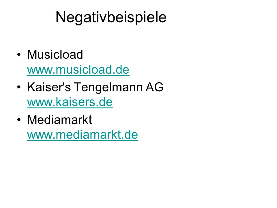 Negativbeispiele Musicload www.musicload.de www.musicload.de Kaiser's Tengelmann AG www.kaisers.de www.kaisers.de Mediamarkt www.mediamarkt.de www.med