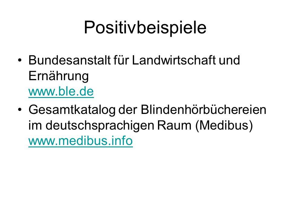 Positivbeispiele Bundesanstalt für Landwirtschaft und Ernährung www.ble.de www.ble.de Gesamtkatalog der Blindenhörbüchereien im deutschsprachigen Raum (Medibus) www.medibus.info www.medibus.info