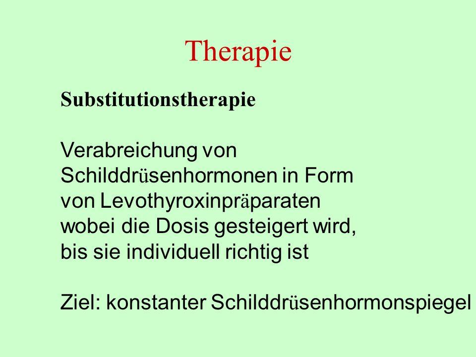Therapie Substitutionstherapie Verabreichung von Schilddr ü senhormonen in Form von Levothyroxinpr ä paraten wobei die Dosis gesteigert wird, bis sie