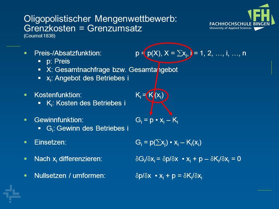 Oligopolistischer Mengenwettbewerb: Grenzkosten = Grenzumsatz (Cournot 1838) Preis-/Absatzfunktion:p = p(X), X = x j, j = 1, 2, …, i, …, n p: Preis X: