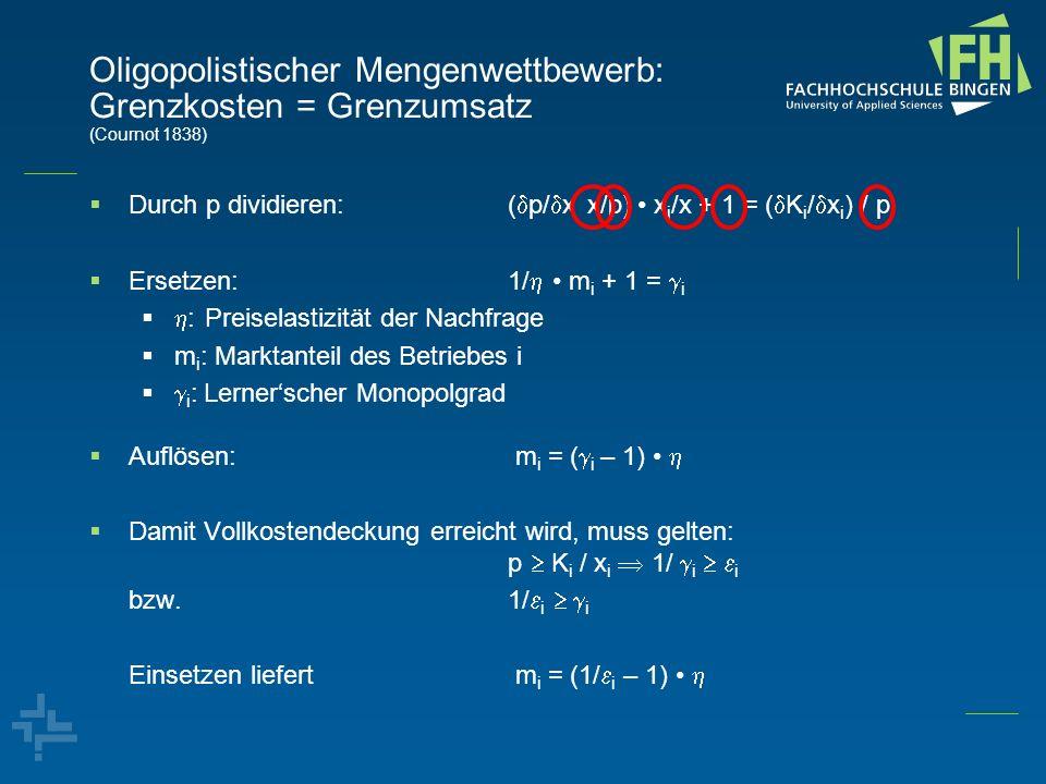 Oligopolistischer Mengenwettbewerb: Grenzkosten = Grenzumsatz (Cournot 1838) Durch p dividieren:( p/ x x/p) x i /x + 1 = ( K i / x i ) / p Ersetzen:1/