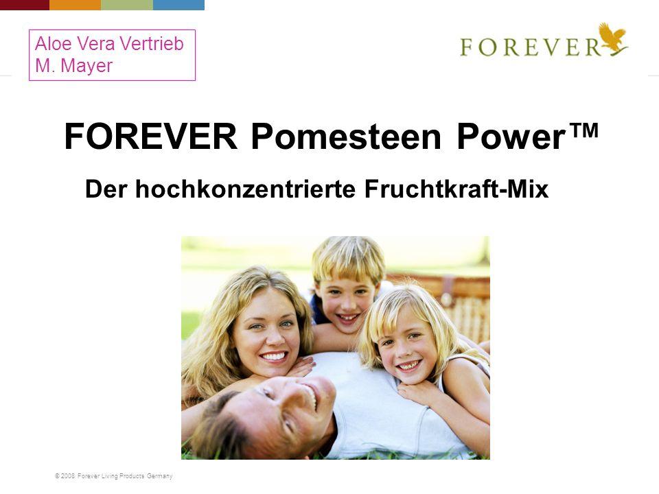 © 2008 Forever Living Products Germany FOREVER Pomesteen Power Der hochkonzentrierte Fruchtkraft-Mix Aloe Vera Vertrieb M. Mayer