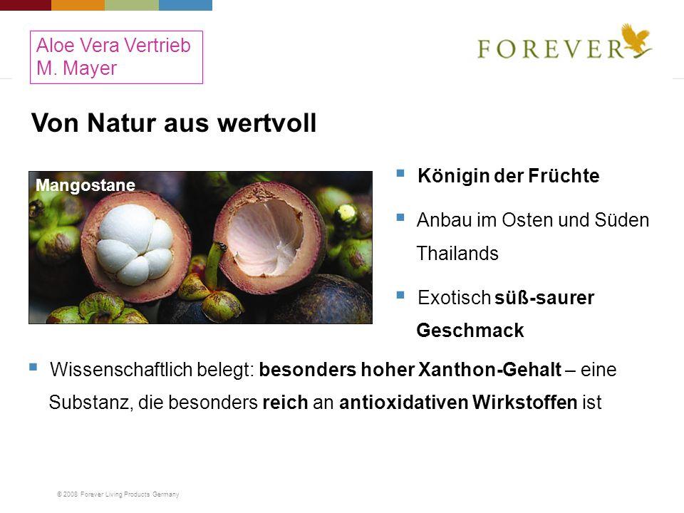 © 2008 Forever Living Products Germany Von Natur aus wertvoll Mangostane Königin der Früchte Anbau im Osten und Süden Thailands Exotisch süß-saurer Ge