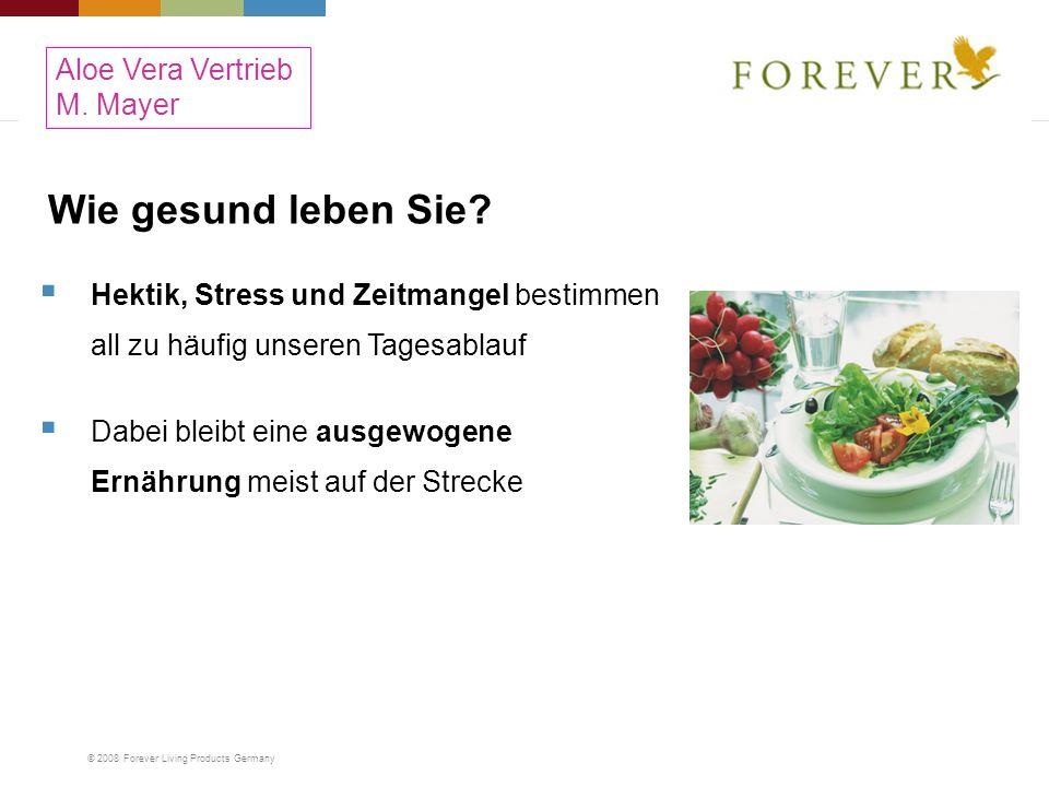 © 2008 Forever Living Products Germany Wie gesund leben Sie? Hektik, Stress und Zeitmangel bestimmen all zu häufig unseren Tagesablauf Dabei bleibt ei