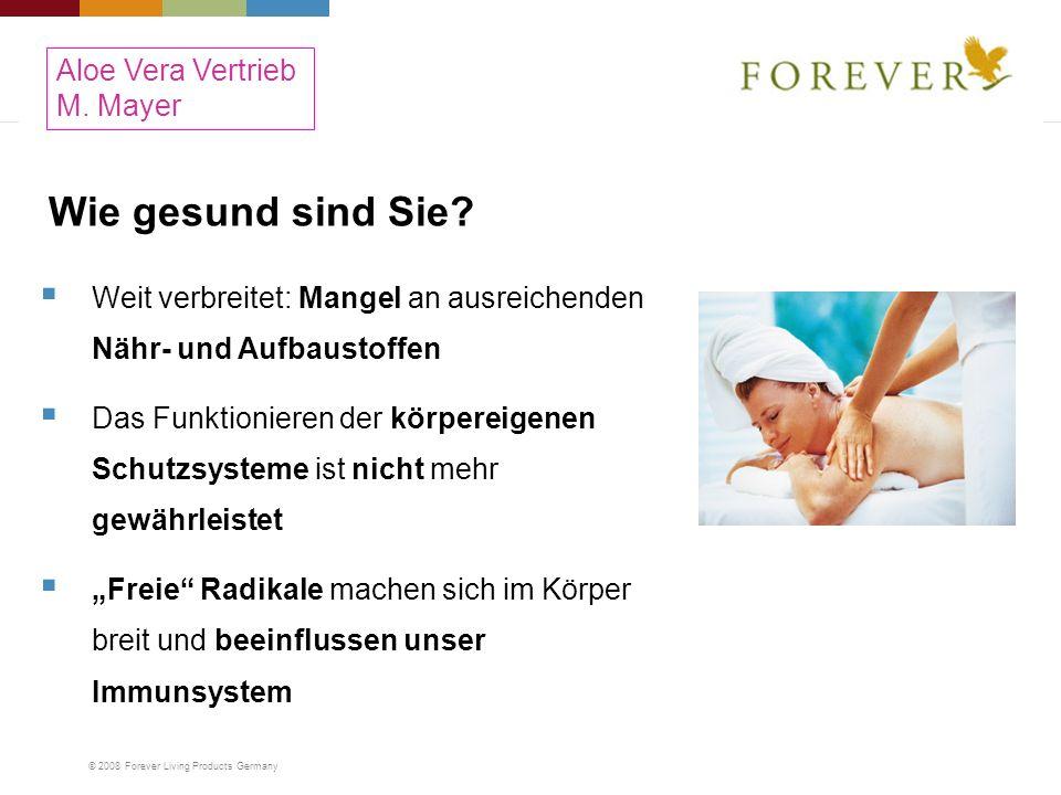 © 2008 Forever Living Products Germany Wie gesund sind Sie? Weit verbreitet: Mangel an ausreichenden Nähr- und Aufbaustoffen Das Funktionieren der kör