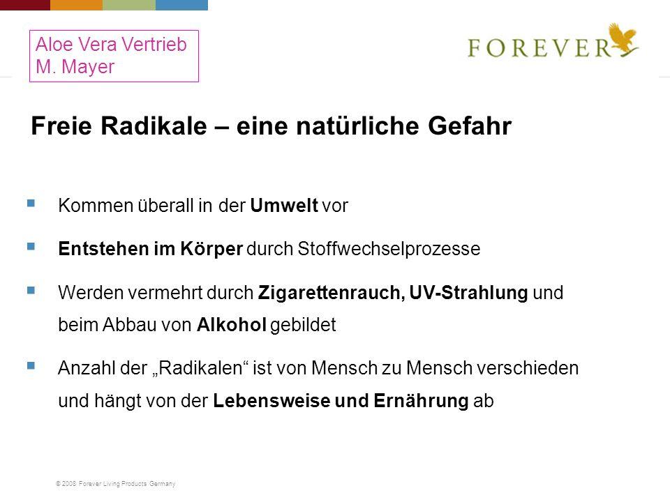 © 2008 Forever Living Products Germany Freie Radikale – eine natürliche Gefahr Kommen überall in der Umwelt vor Entstehen im Körper durch Stoffwechsel
