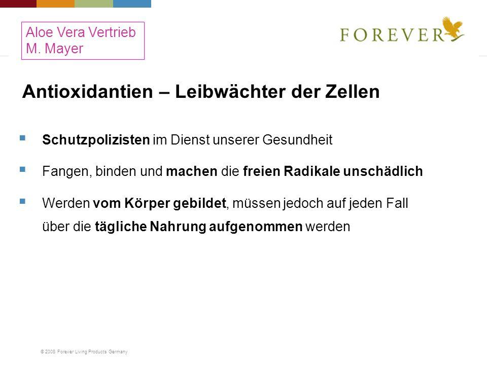 © 2008 Forever Living Products Germany Schutzpolizisten im Dienst unserer Gesundheit Fangen, binden und machen die freien Radikale unschädlich Werden