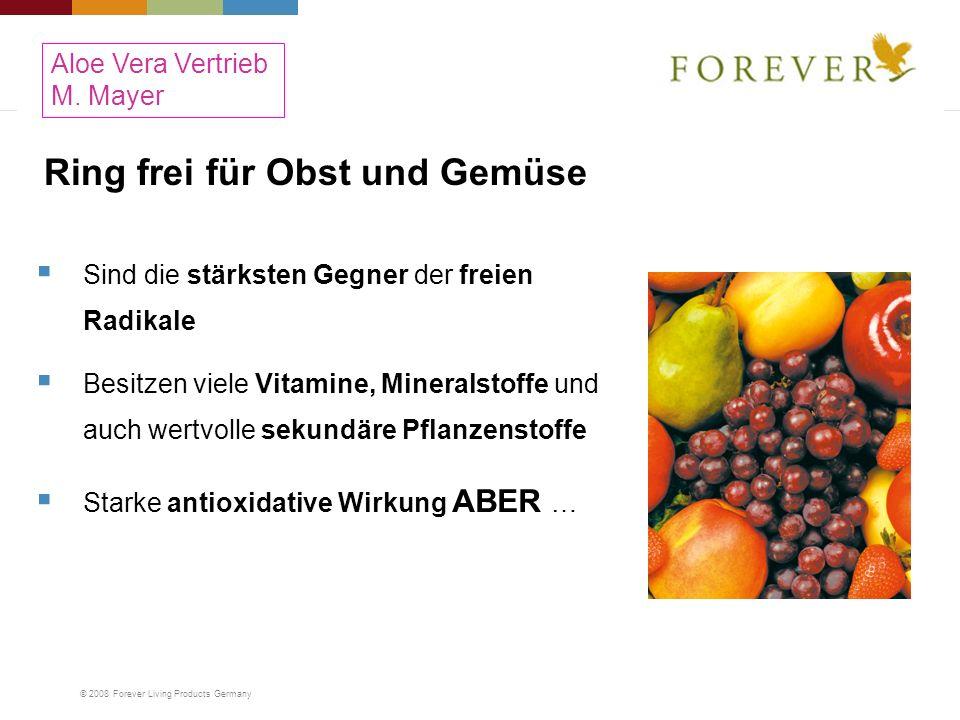 © 2008 Forever Living Products Germany Ring frei für Obst und Gemüse Sind die stärksten Gegner der freien Radikale Besitzen viele Vitamine, Mineralsto
