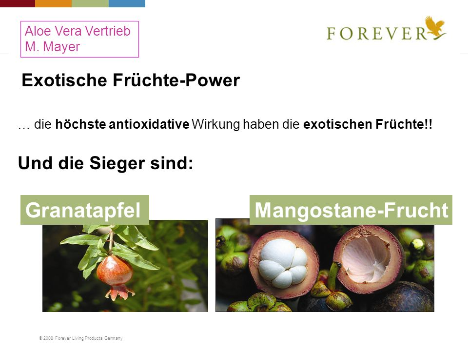 © 2008 Forever Living Products Germany Exotische Früchte-Power … die höchste antioxidative Wirkung haben die exotischen Früchte!! Und die Sieger sind: