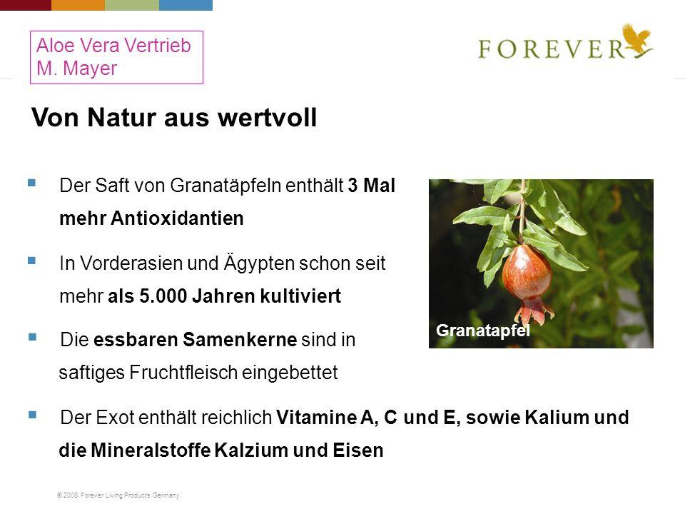 © 2008 Forever Living Products Germany Von Natur aus wertvoll Der Saft von Granatäpfeln enthält 3 Mal mehr Antioxidantien In Vorderasien und Ägypten s