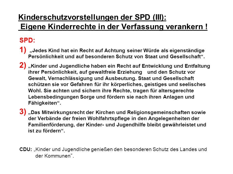 Kinderschutzvorstellungen der SPD (III): Eigene Kinderrechte in der Verfassung verankern ! SPD: 1) Jedes Kind hat ein Recht auf Achtung seiner Würde a