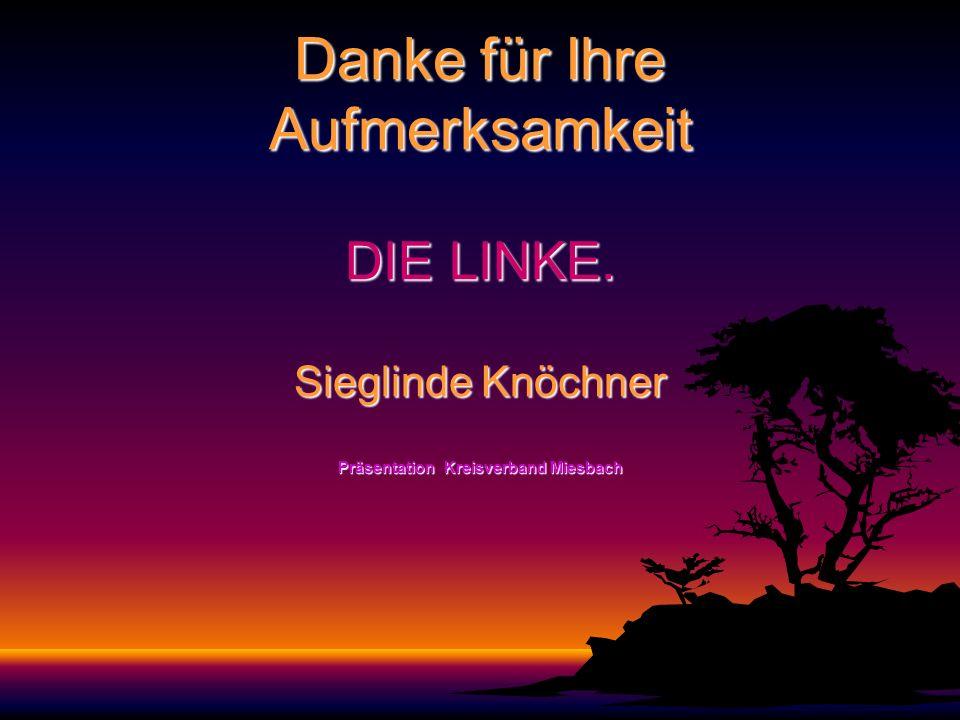 Danke für Ihre Aufmerksamkeit DIE LINKE. Sieglinde Knöchner Präsentation Kreisverband Miesbach