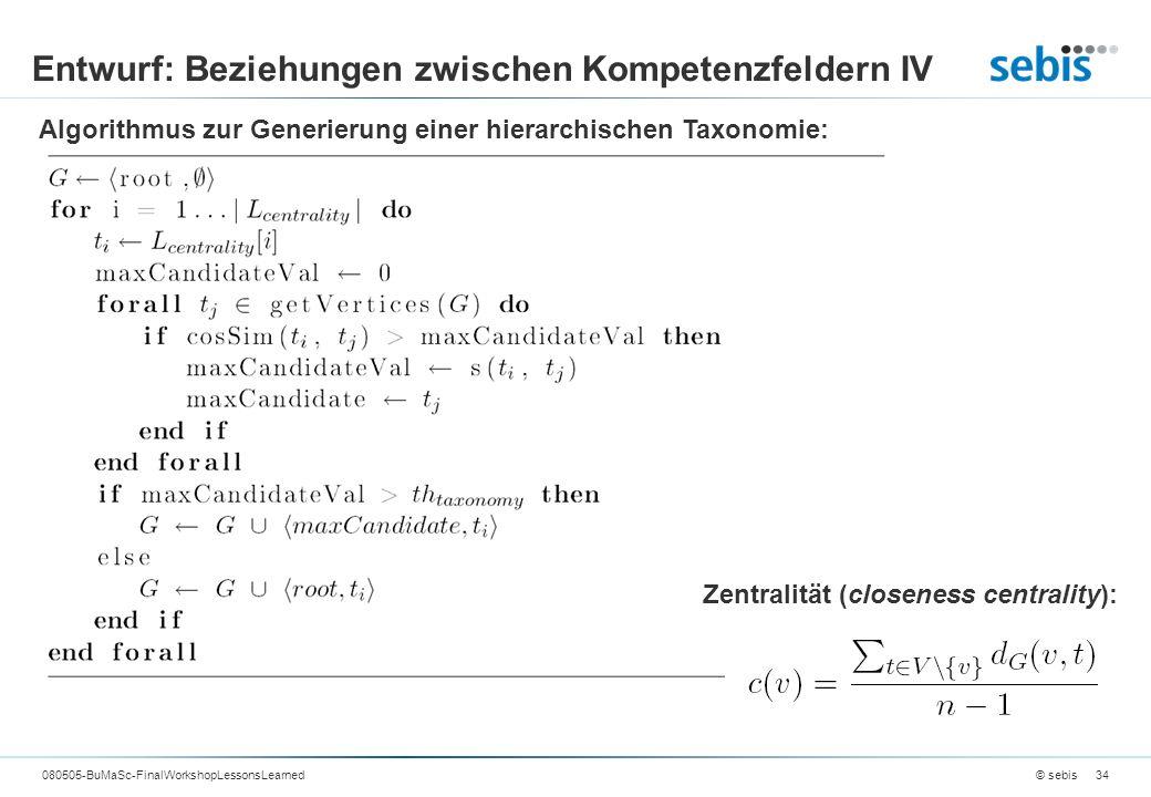 Entwurf: Beziehungen zwischen Kompetenzfeldern IV © sebis080505-BuMaSc-FinalWorkshopLessonsLearned34 Algorithmus zur Generierung einer hierarchischen Taxonomie: Zentralität (closeness centrality):