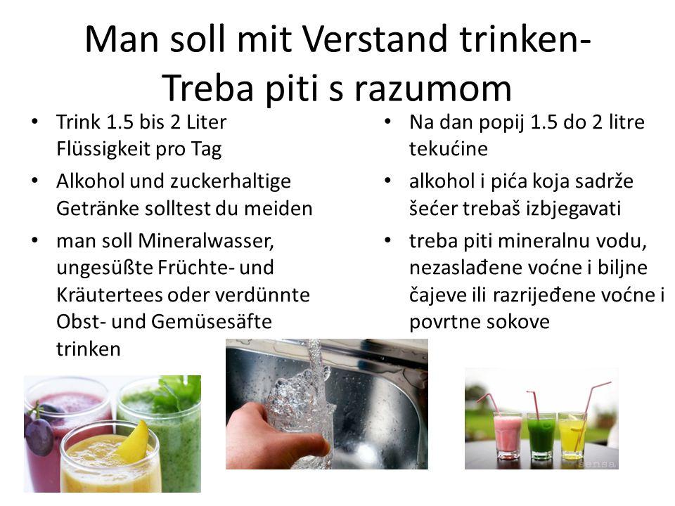 Trink 1.5 bis 2 Liter Flüssigkeit pro Tag Alkohol und zuckerhaltige Getränke solltest du meiden man soll Mineralwasser, ungesüßte Früchte- und Kräuter