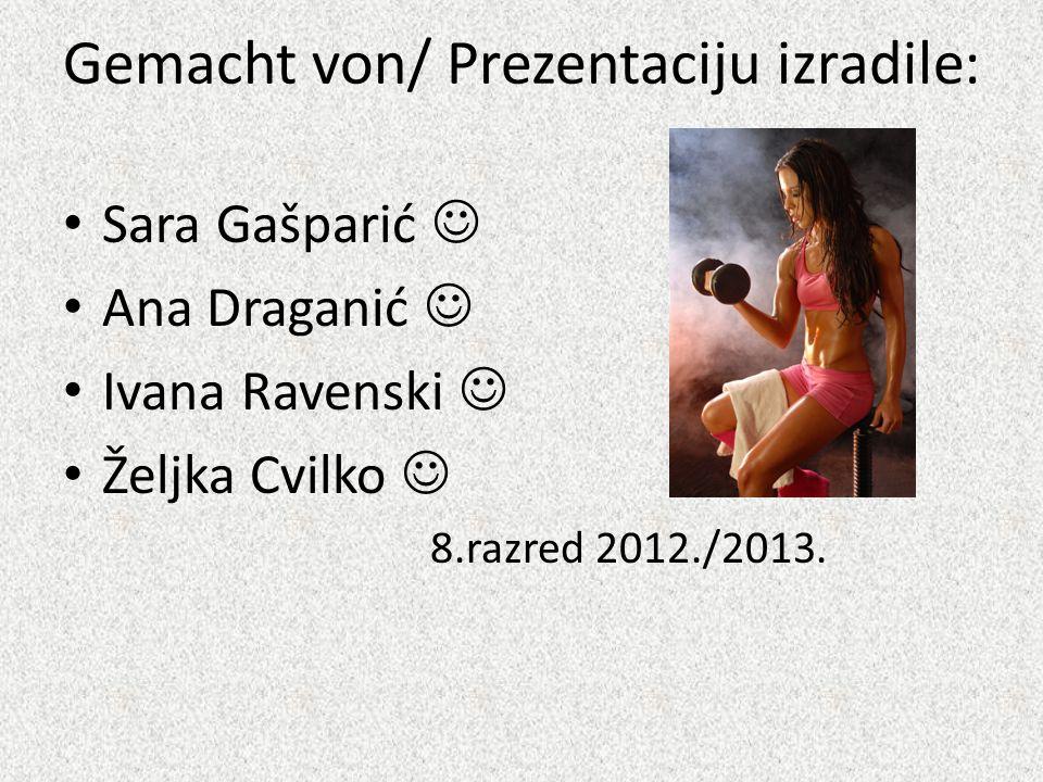 Gemacht von/ Prezentaciju izradile: Sara Gašparić Ana Draganić Ivana Ravenski Željka Cvilko 8.razred 2012./2013.