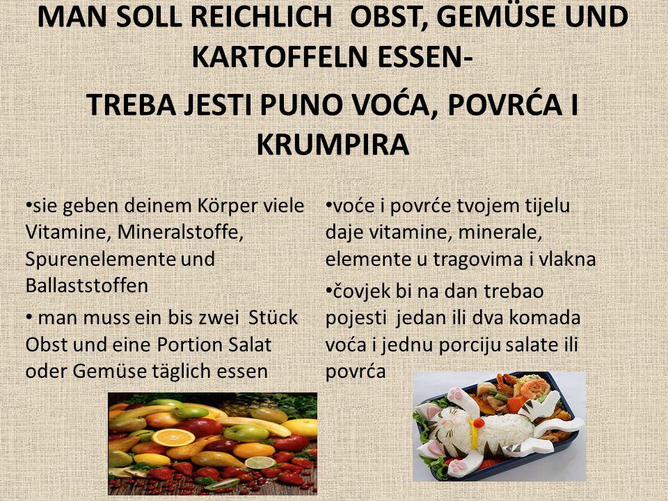 MAN SOLL WENIGER TIERISCHES EIWEISS- WENIGER FLEISCH ESSEN- TREBA JESTI MANJE ŽIVOTINJSKIH BJELANČEVINA, MANJE MESA Eiweiß aus pflanzlichen Quellen wie Hülsenfrüchte, Kartoffeln oder Getreide ist besonders wertvoll Fleisch sollte nicht öfter als zwei- bis dreimal pro Woche auf den Tisch kommen Bjelančevine iz biljnih izvora kao što su mahunarke, krumpir ili žitarice posebno su važne Meso ne bi smjelo stajati više od dva ili tri puta tjedno na jelovniku