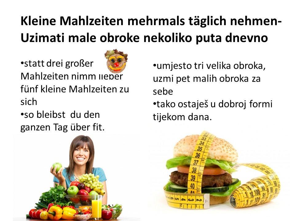 Kleine Mahlzeiten mehrmals täglich nehmen- Uzimati male obroke nekoliko puta dnevno statt drei großer Mahlzeiten nimm lieber fünf kleine Mahlzeiten zu