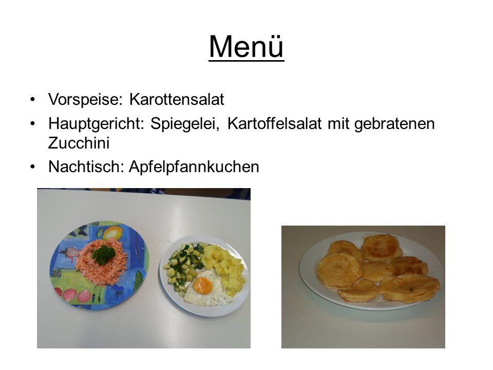 Menü Vorspeise: Karottensalat Hauptgericht: Spiegelei, Kartoffelsalat mit gebratenen Zucchini Nachtisch: Apfelpfannkuchen