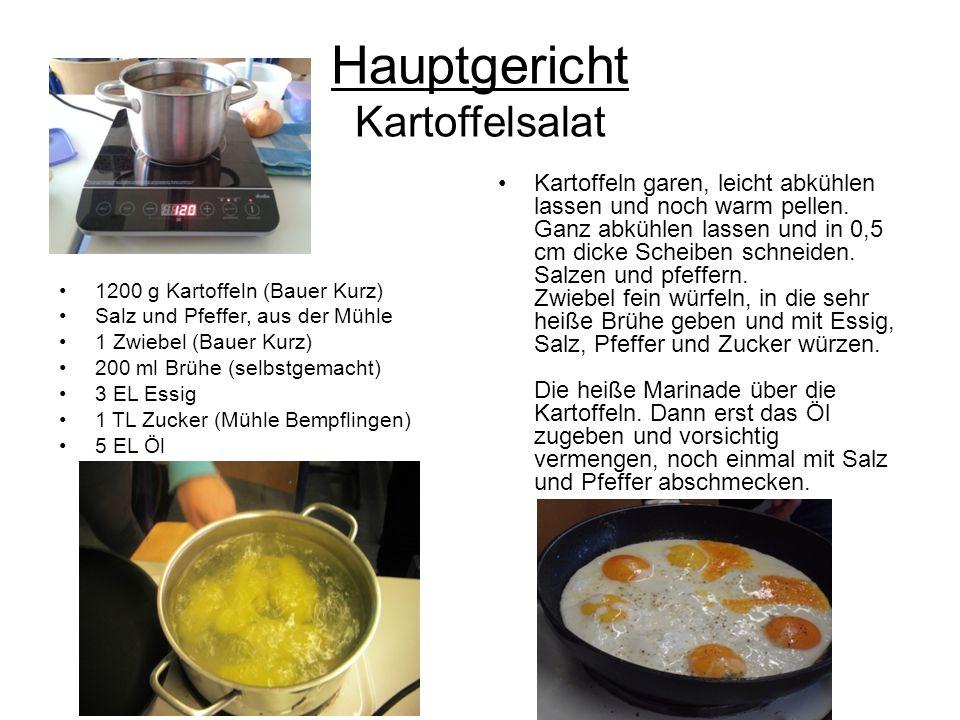 Hauptgericht Kartoffelsalat 1200 g Kartoffeln (Bauer Kurz) Salz und Pfeffer, aus der Mühle 1 Zwiebel (Bauer Kurz) 200 ml Brühe (selbstgemacht) 3 EL Es