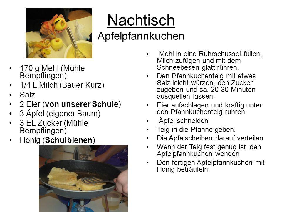 Nachtisch Apfelpfannkuchen 170 g Mehl (Mühle Bempflingen) 1/4 L Milch (Bauer Kurz) Salz 2 Eier (von unserer Schule) 3 Äpfel (eigener Baum) 3 EL Zucker
