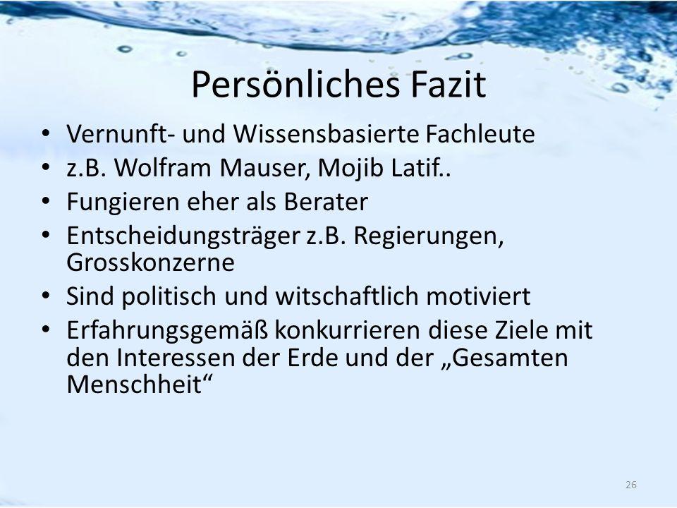 Persönliches Fazit Vernunft- und Wissensbasierte Fachleute z.B. Wolfram Mauser, Mojib Latif.. Fungieren eher als Berater Entscheidungsträger z.B. Regi
