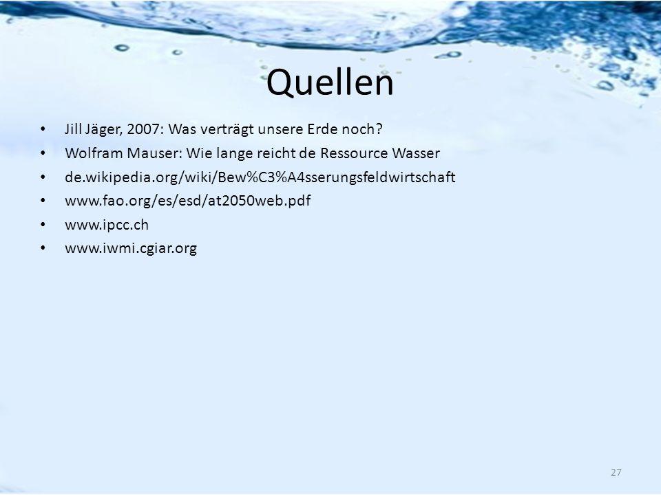 Quellen Jill Jäger, 2007: Was verträgt unsere Erde noch? Wolfram Mauser: Wie lange reicht de Ressource Wasser de.wikipedia.org/wiki/Bew%C3%A4sserungsf