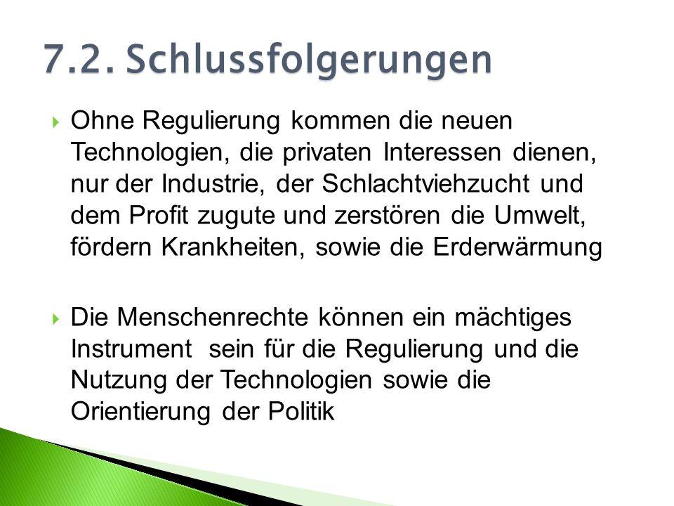 Ohne Regulierung kommen die neuen Technologien, die privaten Interessen dienen, nur der Industrie, der Schlachtviehzucht und dem Profit zugute und zer