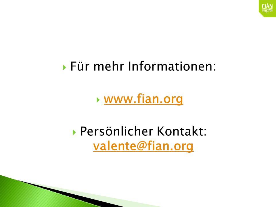 Für mehr Informationen: www.fian.org Persönlicher Kontakt: valente@fian.org valente@fian.org