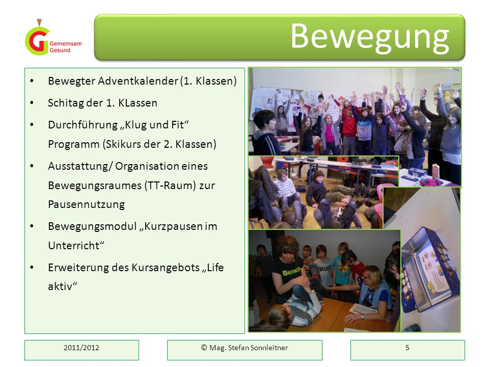 Bewegter Adventkalender (1. Klassen) Schitag der 1. KLassen Durchführung Klug und Fit Programm (Skikurs der 2. Klassen) Ausstattung/ Organisation eine